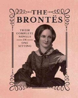 The Brontes: The Complete Novels in One Sitting (Hardcover)