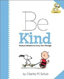 Be Kind: Peanuts Wisdom to Carry You Through (Hardcover)