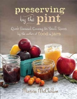 Preserving by the Pint: Quick Seasonal Canning for Small Spaces from the Author of Food in Jars (Hardcover)
