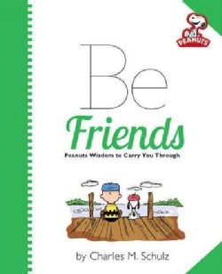 Be Friends: Peanuts Wisdom to Carry You Through (Hardcover)