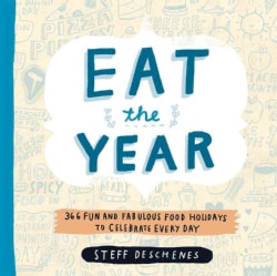 Eat the Year: 366 Fun and Fabulous Food Holidays to Celebrate Every Day (Paperback)
