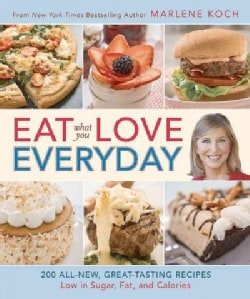 Eat What You Love Everyday!: 200 All-New, Great-Tasting Recipes Low in Sugar, Fat and Calories (Hardcover)