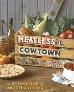 Meatless in Cowtown: A Vegetarian Guide to Food and Wine, Texas-Style (Paperback)