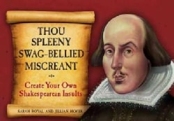 Thou Spleeny Swag-Bellied Miscreant: Create Your Own Shakespearean Insults (Hardcover)
