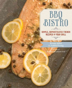 BBQ Bistro: Simple, Sophisticated French Recipes for Your Grill (Paperback)