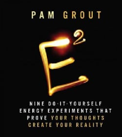 E-Squared: Nine Do-It-Yourself Energy Experiments That Prove Your Thoughts Create Your Reality (Hardcover)