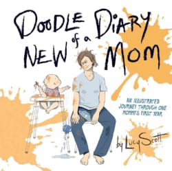 Doodle Diary of a New Mom: An Illustrated Journey Through One Mommy's First Year (Hardcover)