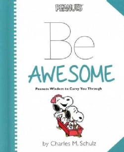 Peanuts - Be Awesome: Peanuts Wisdom to Carry You Through (Hardcover)