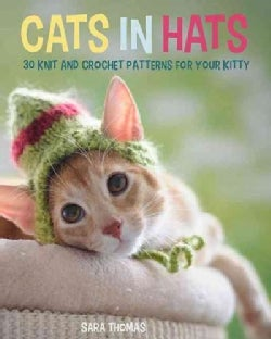 Cats in Hats: 30 Knit and Crochet Patterns for Your Kitty (Paperback)