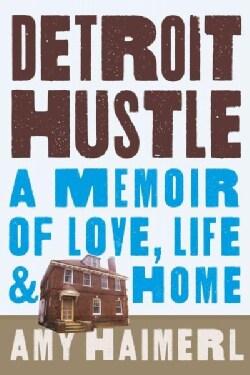 Detroit Hustle: A Memoir of Love, Life & Home (Hardcover)