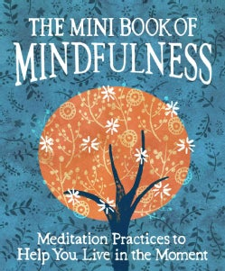 The Mini Book of Mindfulness: Simple Meditation Practices to Help You Live in the Moment (Hardcover)