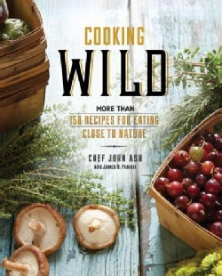 Cooking Wild: More Than 150 Recipes for Eating Close to Nature (Hardcover)