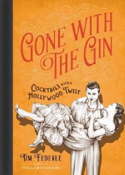Gone With the Gin: Cocktails With a Hollywood Twist (Hardcover)
