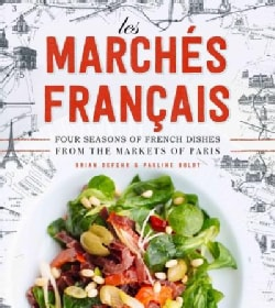 Les Marches Francais: Four Seasons of French Dishes from the Paris Markets (Hardcover)