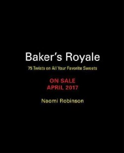 Baker's Royale: 75 Twists on All Your Favorite Sweets (Hardcover)
