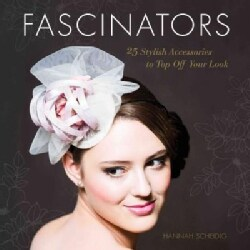 Fascinators: 25 Stylish Accessories to Top Off Your Look (Paperback)