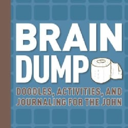Brain Dump: Doodles, Activities, and Journaling for the John (Hardcover)