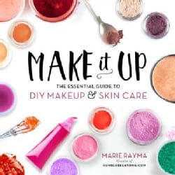 Make It Up: The Essential Guide to DIY Makeup & Skin Care (Paperback)