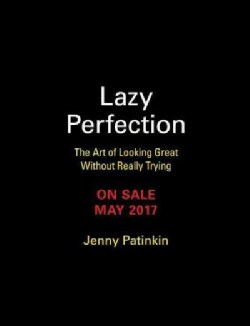 Lazy Perfection: The Art of Looking Great Without Really Trying (Hardcover)