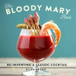 The Bloody Mary Book: Reinventing a Classic Cocktail (Hardcover)