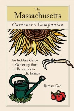 A Massachusetts Gardener's Companion: An Insider's Guide to Gardening from the Berkshires to the Islands (Paperback)