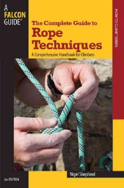 The Complete Guide to Rope Techniques: A Comprehensive Handbook for Climbers (Paperback)
