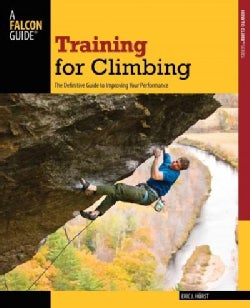 Training for Climbing: The Definitive Guide to Improving Your Performance (Paperback)