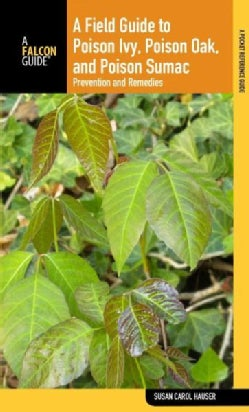A Field Guide to Poison Ivy, Poison Oak, and Poison Sumac: Prevention and Remedies (Paperback)