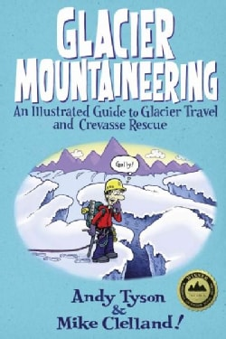 Glacier Mountaineering: An Illustrated Guide to Glacier Travel and Crevasse Rescue (Paperback)
