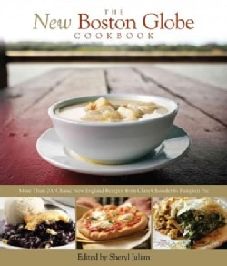 The New Boston Globe Cookbook: More Than 200 Classic New England Recipes, from Clam Chowder to Pumpkin Pie (Hardcover)