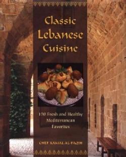 Classic Lebanese Cuisine: 170 Fresh and Healthy Mediterranean Favorites (Hardcover)