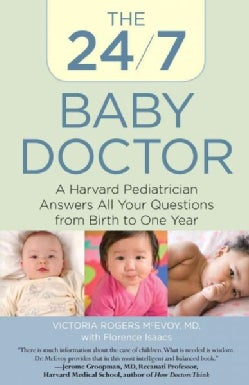 The 24/7 Baby Doctor: A Harvard Pediatrician Answers All Your Questions from Birth to One Year (Paperback)