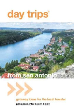 Day Trips from San Antonio: Getaway Ideas for the Local Traveler (Paperback)