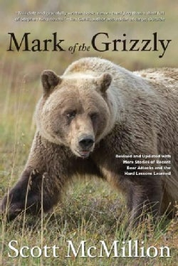 Mark of the Grizzly: Revised and Updated wth More Stories of Recent Bear Attacks and the Hard Lessons Learned (Paperback)