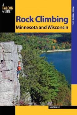 Falcon Guide Rock Climbing Minnesota and Wisconsin (Paperback)