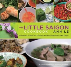 The Little Saigon Cookbook: Vietnamese Cuisine and Culture in Southern California's Little Saigon (Paperback)