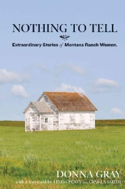 Nothing To Tell: Extraordinary Stories of Montana Ranch Women (Paperback)