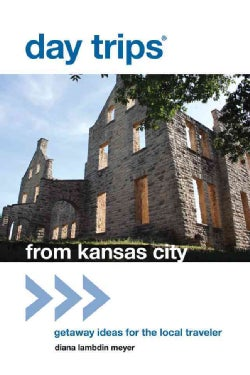 Day Trips from Kansas City: Getaway Ideas for the Local Traveler (Paperback)