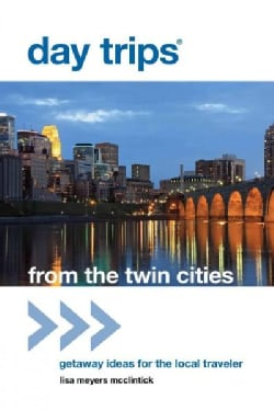 Day Trips from the Twin Cities: Getaway Ideas for the Local Traveler (Paperback)