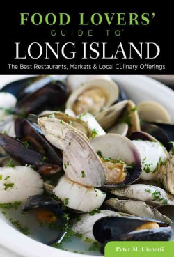Food Lovers' Guide to Long Island: The Best Restaurants, Markets & Local Culinary Offerings (Paperback)