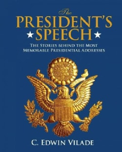 The President's Speech: The Stories Behind the Most Memorable Presidential Addresses (Hardcover)