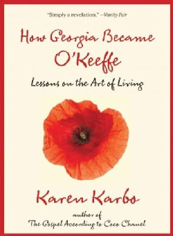 How Georgia Became O'Keeffe: Lessons on the Art of Living (Paperback)