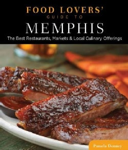 Food Lovers' Guide to Memphis: The Best Restaurants, Markets & Local Culinary Offerings (Paperback)