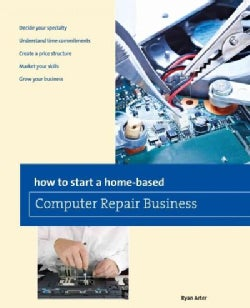 How to Start a Home-Based Computer Repair Business (Paperback)