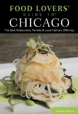 Food Lovers' Guide to Chicago: The Best Restaurants, Markets & Local Culinary Offerings (Paperback)