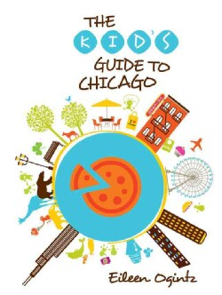 The Kid's Guide to Chicago (Paperback)