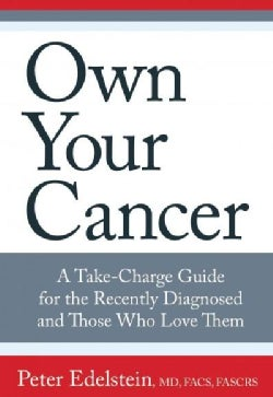 Own Your Cancer: A Take-Charge Guide for the Recently Diagnosed and Those Who Love Them (Paperback)