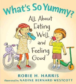 What's So Yummy?: All About Eating Well and Feeling Good (Hardcover)