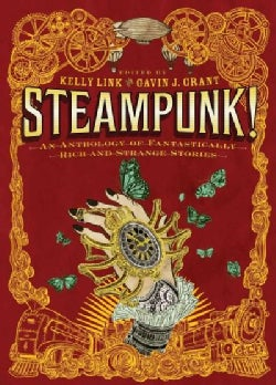Steampunk!: An Anthology of Fantastically Rich and Strange Stories (Hardcover)