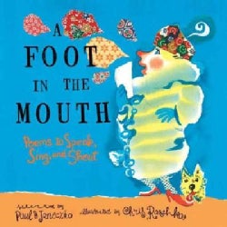 A Foot in the Mouth: Poems to Speak, Sing, and Shout (Paperback)